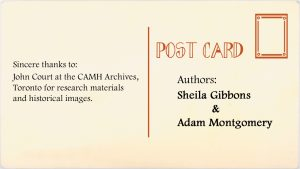 Authors: Sheila Gibbons and Adam Montgomery. Sincere thanks to John Court at the CAMH Archives, Toronto for research materials and historical images.