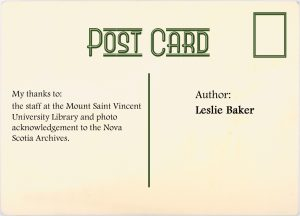 Author: Leslie Baker. My thanks to: the staff at Mount Sain Vincent University Library and photo acknowledgement to the Nova Scotia Archives