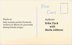 Authors: Erika Dyck with Sheila Gibbons. Thanks to: Patty Gazzola and the Provincial Archives of Alberta for generously sharing Ponoka images.